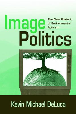Image Politics: The New Rhetoric of Enviromental Activism 9780805858488