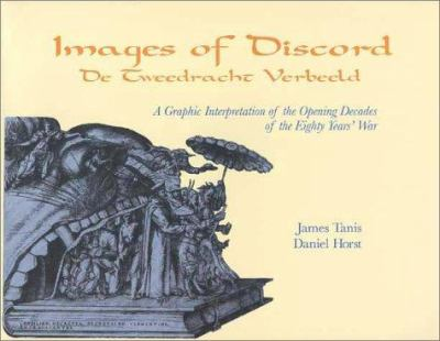 Images of Discord: A Graphic Interpretation of the Opening Decades of the Eighty Years' War = de Tweedracht Verbeeld: Prentkunst ALS Prop 9780802807427
