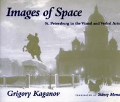 Images of Space: St. Petersburg in the Visual and Verbal Arts 9780804727426