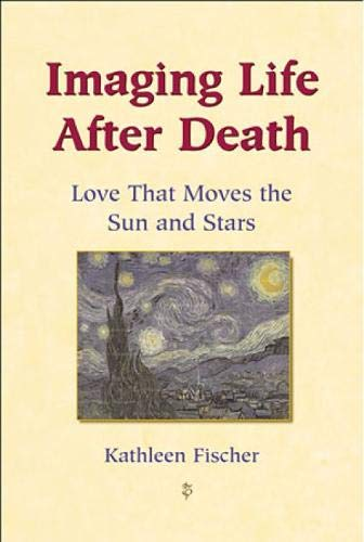 Imaging Life After Death: Love That Moves the Sun and Stars 9780809142446
