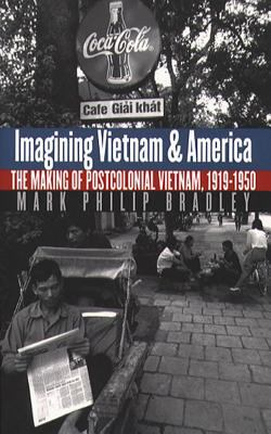 Imagining Vietnam and America: The Making of Postcolonial Vietnam, 1919-1950 9780807825495