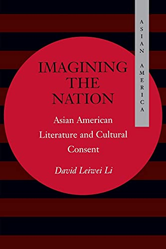 Imagining the Nation: Asian American Literature and Cultural Consent 9780804741309