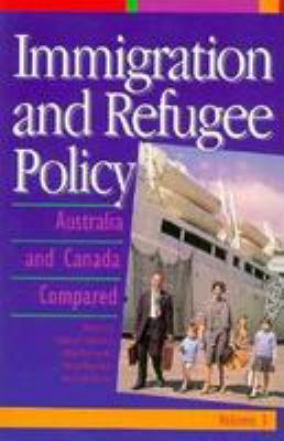 Immigration and Refugee Policy: Australia and Canada Compared 9780802076083