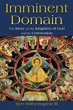 Imminent Domain: The Story of the Kingdom of God and Its Celebration 9780802863676