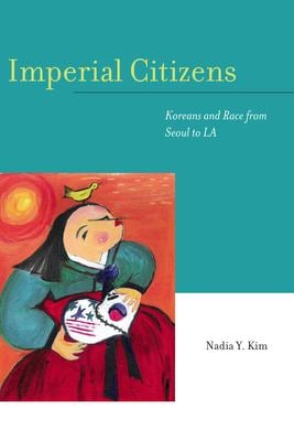 Imperial Citizens: Koreans and Race from Seoul to LA 9780804758871