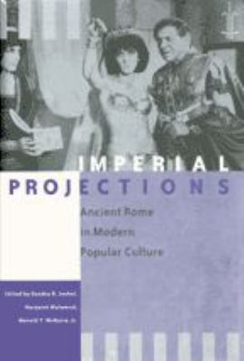 Imperial Projections: Ancient Rome in Modern Popular Culture 9780801867422