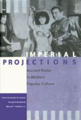 Imperial Projections: Ancient Rome in Modern Popular Culture 9780801882685