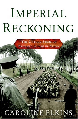 Imperial Reckoning: The Untold Story of Britain's Gulag in Kenya 9780805076530
