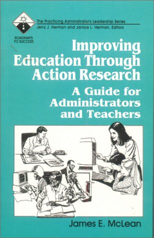 Improving Education Through Action Research: A Guide for Administrators and Teachers 9780803961869