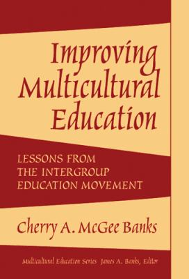 Improving Multicultural Education: Lessons from the Intergroup Education Movement 9780807745076