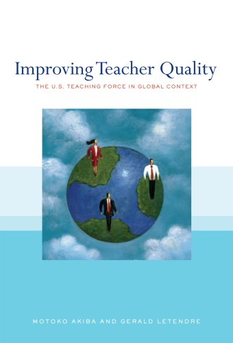Improving Teacher Quality: The U.S. Teaching Force in Global Context 9780807749883