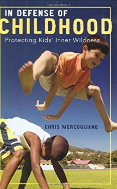In Defense of Childhood: Protecting Kids' Inner Wildness 9780807032862