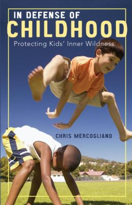 In Defense of Childhood: Protecting Kids# Inner Wildness 9780807032879