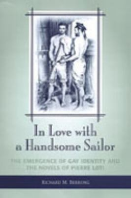 In Love with a Handsome Sailor: The Emergence of Gay Identity and the Novels of Pierre Loti 9780802036957