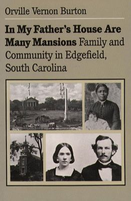 In My Father's House Are Many Mansions: Family and Community in Edgefield, South Carolina 9780807816196