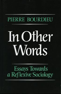 In Other Words: Essays Toward a Reflexive Sociology 9780804715577