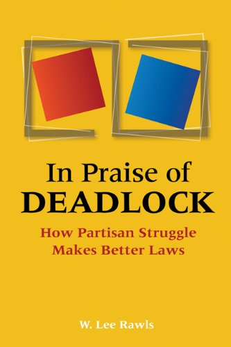 In Praise of Deadlock: How Partisan Struggle Makes Better Laws 9780801894039