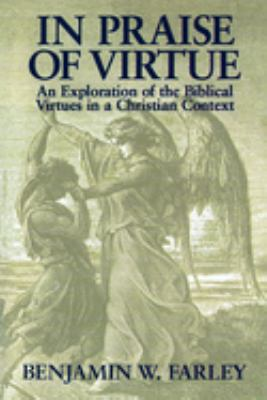 In Praise of Virtue: An Exploration of the Biblical Virtues in a Christian Context 9780802807922