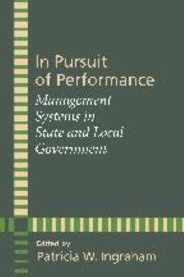 In Pursuit of Performance: Management Systems in State and Local Government 9780801885686