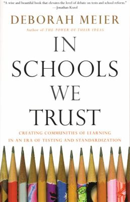 In Schools We Trust: Creating Communities of Learning in an Era of Testing and Standardization 9780807031513