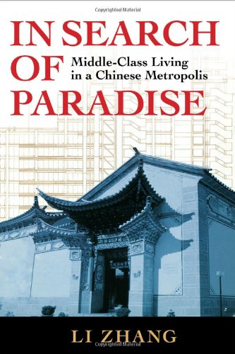 In Search of Paradise: Middle-Class Living in a Chinese Metropolis 9780801475627