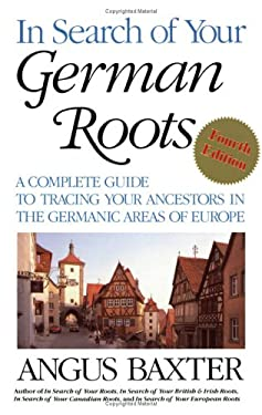 In Search of Your German Roots: A Complete Guide to Tracing Your Ancestors in the Germanic Areas of Europe 9780806316567