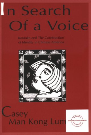 In Search of a Voice: Karaoke and the Construction of Identity in Chinese America 9780805819120