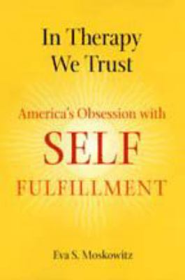In Therapy We Trust: America's Obsession with Self-Fulfillment 9780801889745