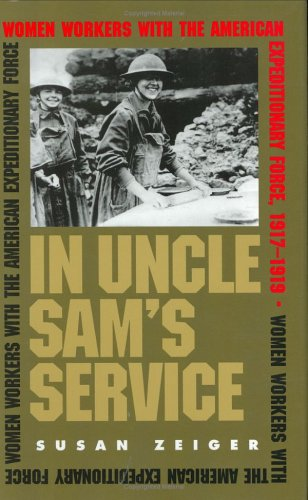 In Uncle Sam's Service: Women Workers with the American Expeditionary Force, 1917-1919 9780801431661