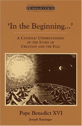 In the Beginning ': A Catholic Understanding of the Story of Creation and the Fall 9780802841063