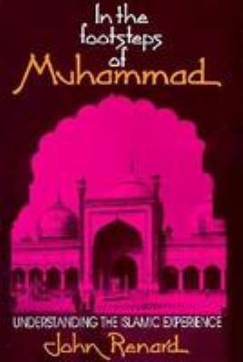 In the Footsteps of Muhammad: Understanding the Islamic Experience 9780809133161