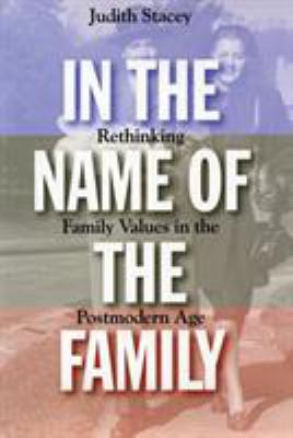 In the Name of the Family: Rethinking Family Values in the Postmodern Age 9780807004333