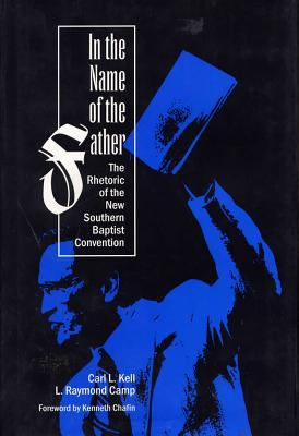 In the Name of the Father: The Rhetoric of the New Southern Baptist Convention 9780809322206