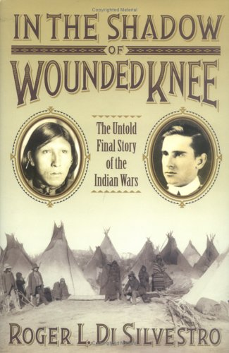 In the Shadow of Wounded Knee: The Untold Final Chapter of the Indian Wars 9780802714619
