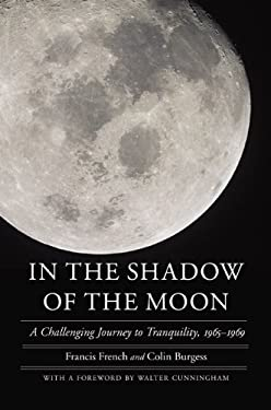 In the Shadow of the Moon: A Challenging Journey to Tranquility, 1965-1969 9780803229792