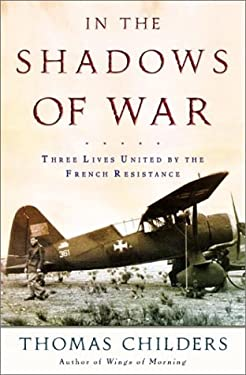 In the Shadows of War: An American Pilot's Odyssey Through Occupied France and the Camps of Nazi Germany 9780805057522