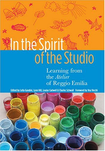 In the Spirit of the Studio: Learning from the Atelier of Reggio Emilia 9780807745915