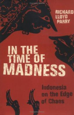 In the Time of Madness: Indonesia on the Edge of Chaos 9780802118080
