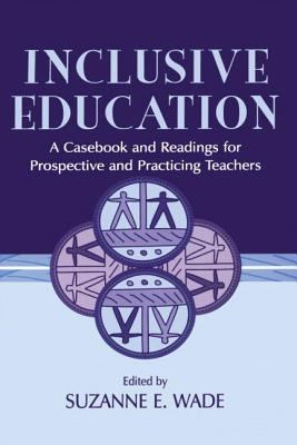 Inclusive Education: A Casebook and Readings for Prospective and Practicing Teachers 9780805825084