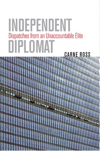 Independent Diplomat: Dispatches from an Unaccountable Elite 9780801445576