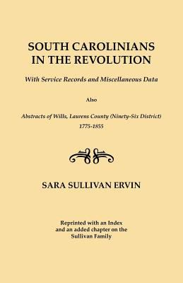 South Carolinians in the Revolution. with Service Records and Miscellaneous Data. Also, Abstracts of Wills, Laurens County (Ninety-Six District), 1775 9780806301044