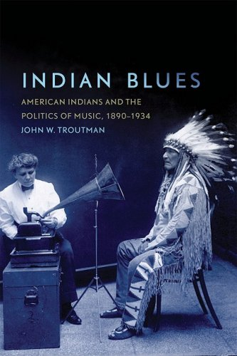 Indian Blues: American Indians and the Politics of Music, 1879-1934 9780806140193