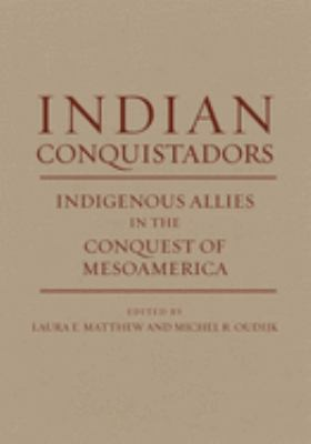 Indian Conquistadors: Indigenous Allies in the Conquest of Mesoamerica 9780806138541