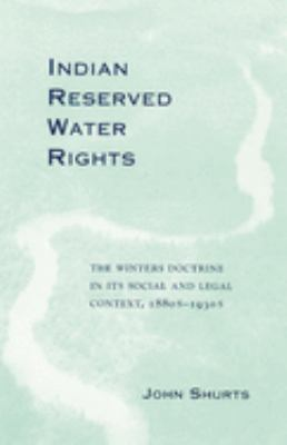Indian Reserved Water Rights: The Winters Doctrine in Its Social and Legal Context 9780806132105