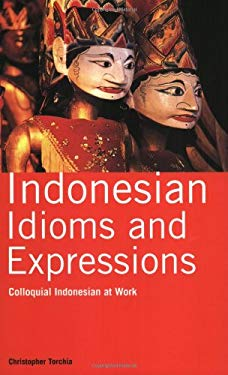 Indonesian Idioms and Expressions: Colloquial Indonesian at Work 9780804838733