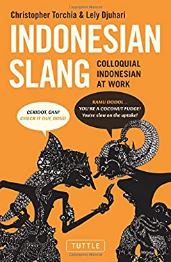 Indonesian Slang: Colloquial Indonesian at Work 9780804842075