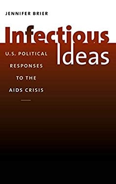 Infectious Ideas: U.S. Political Responses to the AIDS Crisis 9780807833148
