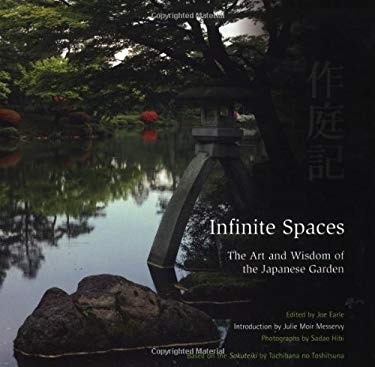 Infinite Spaces Infinite Spaces: The Art and Wisdom of the Japanese Garden the Art and Wisdom of the Japanese Garden 9780804832595