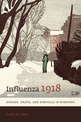 Influenza 1918: Disease, Death, and Struggle in Winnipeg 9780802091970