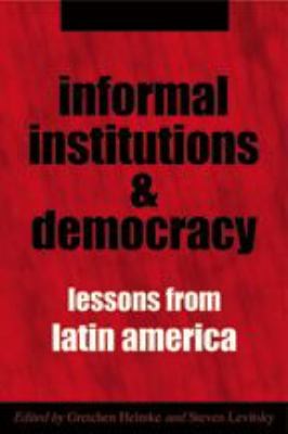 Informal Institutions and Democracy: Lessons from Latin America 9780801883521